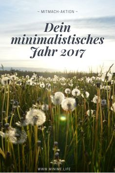 Sei dabei und gestalte 2017 als dein persönliches Jahr voll spannender Ideen rund um den Minimalismus. Jeden Monat wartet eine spannende Mitmach-Aufgabe auf dich: http://minime.life/dein-minimalistisches-jahr/