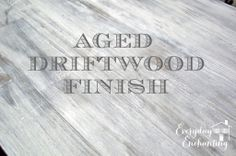 Aged Driftwood Finish | Everyday Enchanting
