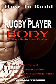 How To Build The Rugby Player Body: Building a Rugby Player Physique, The Rugby Player Workout, Hardcore Workout Plan, Diet Plan with Nutritional Values, Build Quality Muscle Rugby Training, Muscle Training, Weight Training, Rugby Muscle, Rugby Player Diet, Rugby Players, Rugby League, Rugby Workout, Museums