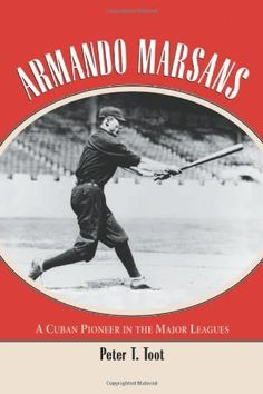 Armando Marsans: The First Cuban Major League Baseball Player by Peter T. Toot, http://www.amazon.com/dp/0786415843/ref=cm_sw_r_pi_dp_82n-rb0PG0RP7