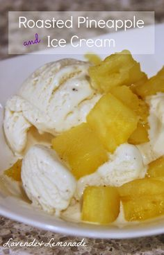 Roasted Pineapple and Ice Cream - YUM! I do this with my Brio Vanilla Caramel Ice ream and it's delicious.