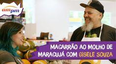 Macarrão ao molho de maracujá com Gisele Souza | Panelaço especial am/pm