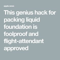 This genius hack for packing liquid foundation is foolproof and flight-attendant approved