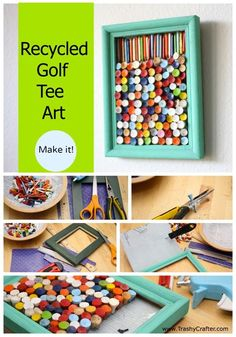 Diy dorm room crafts : DIY Recycled Golf Tee Recycled Art