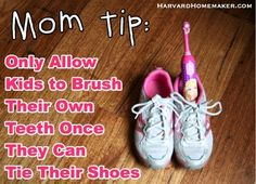 Only allow #kids to brush their own #teeth once they can tie their own shoes.