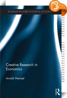 Creative Research in Economics    ::  <P>Researchers are expected to produce original findings, yet nobody explains how original contributions are conceived in economics. Recently there have been calls for more creativity in economic research, yet there is no literature that explores creative research apart from collections of biographical essays. This book aims to address that gap, exploring the process of conceiving and generating ideas for interesting and original research contribut...