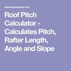 Roof Pitch Calculator - Calculates Pitch, Rafter Length, Angle and Slope