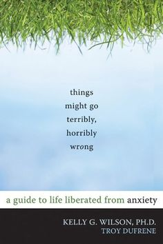 Things Might Go Terribly, Horribly Wrong: A Guide to Life Liberated from Anxiety by Kelly G. Wilson PhD http://www.amazon.com/dp/1572247118/ref=cm_sw_r_pi_dp_ivQjvb06X3MYY