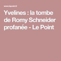 Yvelines: la tombe de Romy Schneider profanée - Le Point