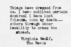 charming life pattern: Virginia Woolf - the waves - quote - things have dropped from me. The Words, Cool Words, Wave Quotes, Poem Quotes, Lyric Quotes, Lyrics, Writers And Poets, Pretty Words, Beautiful Words