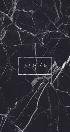 Black marble Just let it be Quote Grunge Tumblr Aesthetic iPhone background Wallpaper
