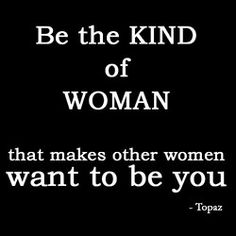 be the kind of woman that makes other women want to be you . i no longer think of woman as copycats. I see my self as a woman who can inspire Great Quotes, Quotes To Live By, Find Quotes, Awesome Quotes, Encouragement, Motivational Quotes, Inspirational Quotes, Positive Body Image, Favim