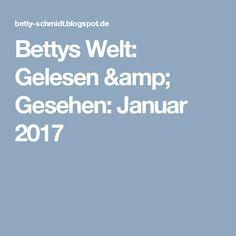 Bettys Welt: Gelesen & Gesehen: Januar 2017
