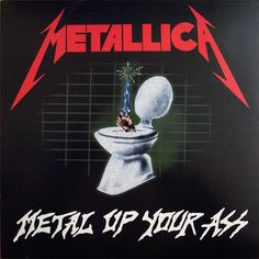 "I used to have this shirt. Metallica - Metal Up Your Ass (AKA ""Kill 'Em All"") Iconic Album Covers, Classic Album Covers, Robert Trujillo, James Hetfield, Metallica Art, Rap, Music Pics, Music Stuff, Metal Albums"