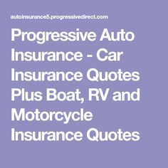Progressive Auto Insurance Car Insurance Quotes Plus Boat Rv