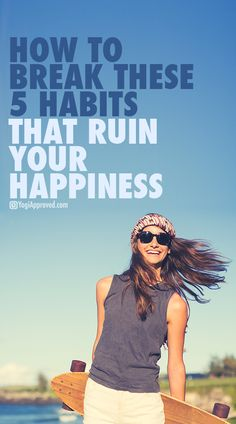 How to Break These 5 Habits That Ruin Your Happiness
