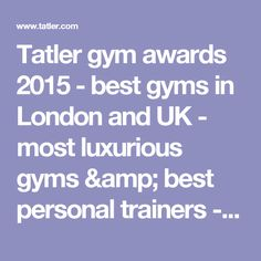 Tatler gym awards 2015 - best gyms in London and UK - most luxurious gyms & best personal trainers - Tatler