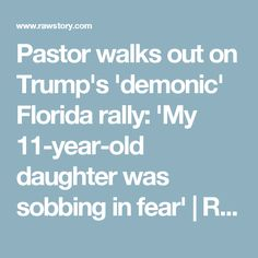 Pastor walks out on Trump's 'demonic' Florida rally: 'My 11-year-old daughter was sobbing in fear' | Raw Story