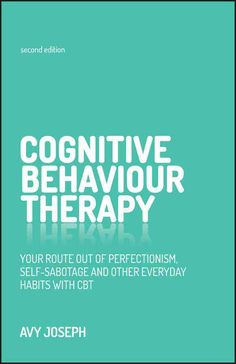 Avy Jospeph: Cognitive Behaviour Therapy. Your Route Out of Perfectionism, Self-Sabotage and Other Everyday Habits With CBT (2016)