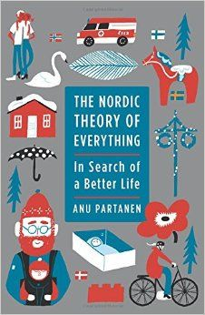 The Nordic Theory of Everything: In Search of a Better Life: Anu Partanen: 9780062316547: Amazon.com: Books