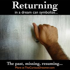 Someone returning in a dream - or you returning to a place from your past - can mean... More at TheCuriousDreamer.com... #dreammeaning #dreamsymbols