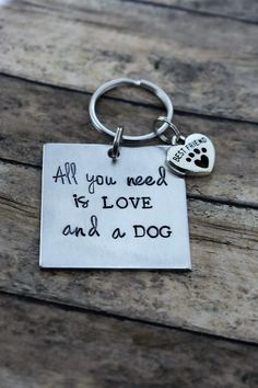 Hand Stamped Keychain - All You Need Is Love And A Dog - Dog Lover - Pet - Dog Mom - Animal Lover by StampAndSoul on Etsy