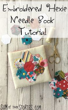 Embroidered Hexies and a Needle Book Tutorial — Sum of their Stories Hexagon Patchwork, Patchwork Fabric, Fabric Scraps, Scrap Fabric, Needle Case, Needle Book, Needle Felting, Sewing Crafts, Sewing Projects