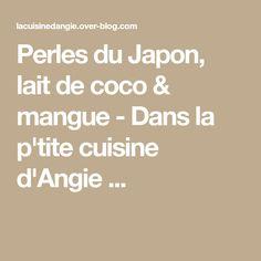 Perles du Japon, lait de coco & mangue - Dans la p'tite cuisine d'Angie ...