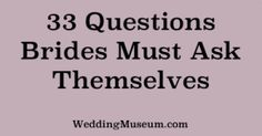 33 questions brides must ask themselves #ThinkWeddingPlanning WeddingMuseum.com