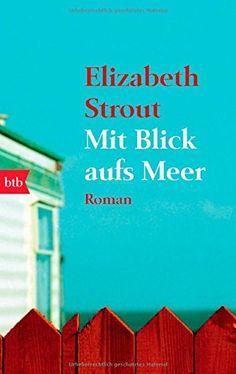 Mit Blick aufs Meer: Roman von Elizabeth Strout