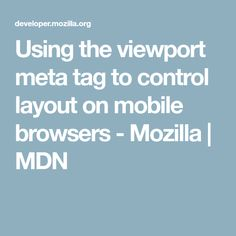 Using the viewport meta tag to control layout on mobile browsers - Mozilla | MDN