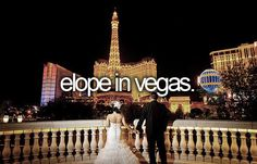 I definitely want to have a Vegas wedding- not as my official wedding, but I would want us to do a Vegas wedding too.