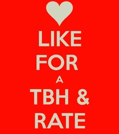 Like for a tbh and rate I will comment them on my fav pin of yours