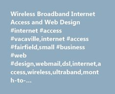 Wireless Broadband Internet Access and Web Design #internet #access #vacaville,internet #access #fairfield,small #business #web #design,webmail,dsl,internet,access,wireless,ultraband,month-to-month,business,email,spam,virus,castles http://vermont.remmont.com/wireless-broadband-internet-access-and-web-design-internet-access-vacavilleinternet-access-fairfieldsmall-business-web-designwebmaildslinternetaccesswirelessultrabandmonth-to-monthbu/  # Web Mai l Security – Recent browser upgrades are…