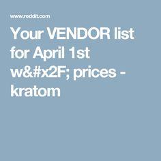 Your VENDOR list for April 1st w/ prices - kratom
