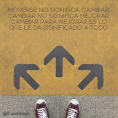 Moverse no significa cambiar, cambiar no significa mejorar. Cambiar para mejorar…
