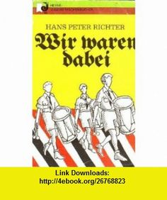 Wir waren dabei Hans Peter Richter ,   ,  , ASIN: B000X5SZUY , tutorials , pdf , ebook , torrent , downloads , rapidshare , filesonic , hotfile , megaupload , fileserve