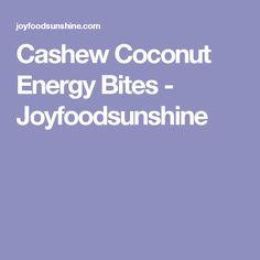 Cashew Coconut Energy Bites - Joyfoodsunshine