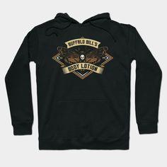 Buffalo Bill's Body Lotion - Buffalobill - Hoodie   TeePublic Graphic Sweatshirt, T Shirt, Hoodies, Sweatshirts, Body Lotion, Buffalo, Kids Outfits, Cool Designs, Shirt Designs