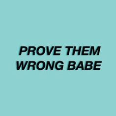 Prove them wrong babe quote. – Well Said Quotes & Sayings – wallpaper – Motivation Motivacional Quotes, Life Quotes Love, Cute Quotes, Words Quotes, Wise Words, Quotes To Live By, Sayings, Qoutes, Phone Quotes