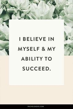 I believe in myself and my ability to succeed!!!