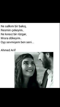 Ne salkım bir bakış, Resmin çekeyim. Ne kınsız bir rüzgar Mısra dökeyim Oyy sevmişem ben seni..  Ahmed Arif