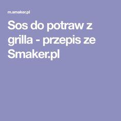 Sos do potraw z grilla - przepis ze Smaker.pl
