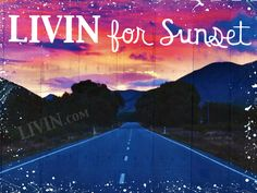 """""""LIVIN for Sunset"""". LIVIN® mixed media artwork. Available in gallery quality (high-resolution) prints and canvas wraps."""