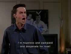 Ditto my friend. Chandler is my spirit animal.