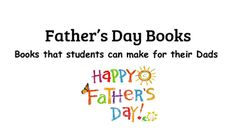 """A chance for students to make a book for their dad or other """"male"""" figure in their lives."""