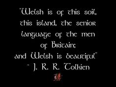 Welsh is.Quote by Tolkien Welsh Words, Welsh Sayings, Welsh Language, Celtic Pride, Sir Anthony Hopkins, Cymru, North Wales, My Heritage, British Isles