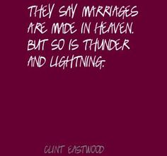 Clint Eastwood They say marriages are made in Heaven. Quote