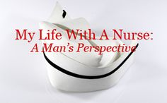 """My Life With A Nurse: A Man's Perspective."" This is funny and true.click the link at the bottom of article to see more. But, maybe there should also be one entitled: ""My Life with a nurse: a woman's perspective""? Nursing Board, Nursing Pins, Nursing Notes, Rn Humor, Medical Humor, Nurse Humor, Nurse Love, Rn Nurse, Nurse Stuff"