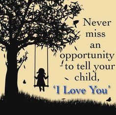 Never miss an opportunity to tell your child, 'I Love You.' (VERY wise words) My Hito and Always Made sure we would tell each other I Love You, since he was very small. We were so close. Life Quotes Love, Son Quotes, Quotes For Kids, Great Quotes, Inspirational Quotes, Family Quotes, Daughter Quotes, Mother Quotes, Child Quotes